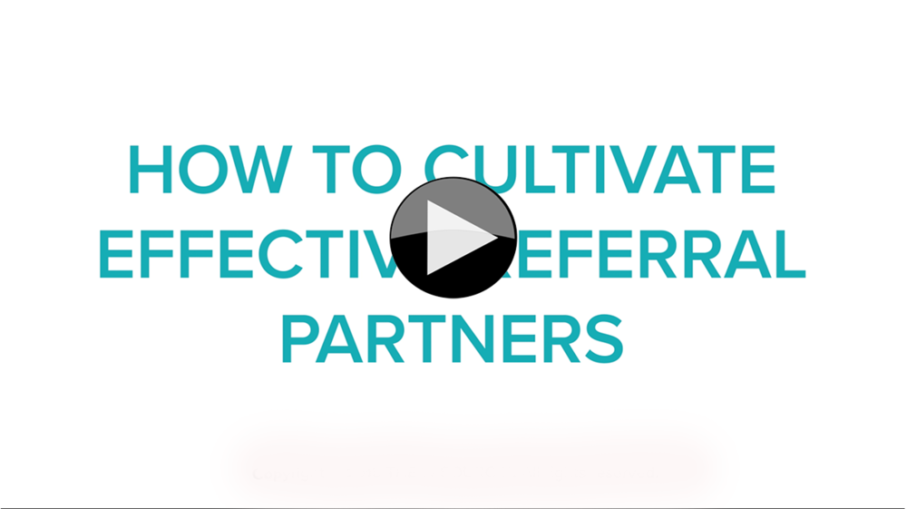 HOW TO CULTIVATE EFFECTIVE REFERRAL PARTNERS -