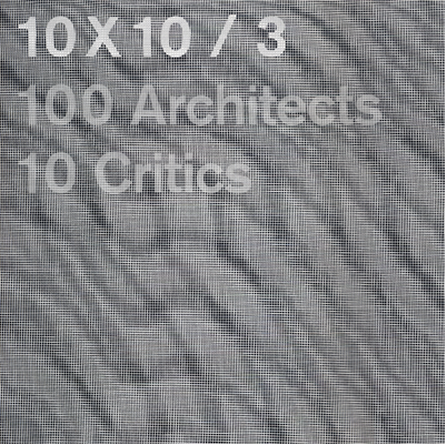 10 x 10 / 3 - 10 x 10 / 3 Critics - 100 Architects, Phaidon Press, London, 2009