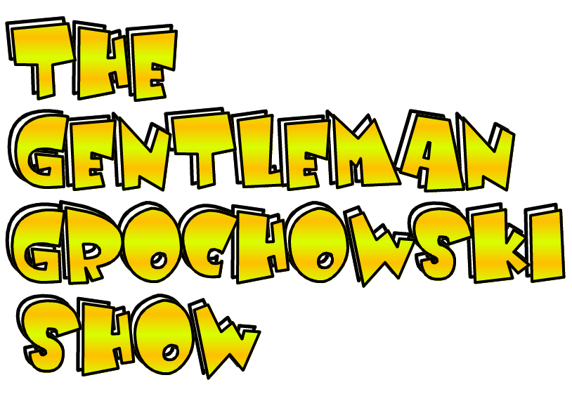 The Gentleman Grochowski Show