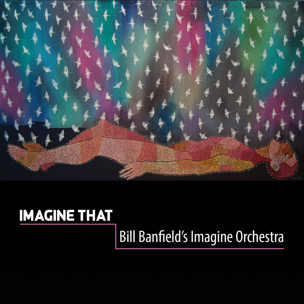 BILL BANFIELD'S IMAGINE ORCHESTRA - IMAGINE THAT     gET IT NOW