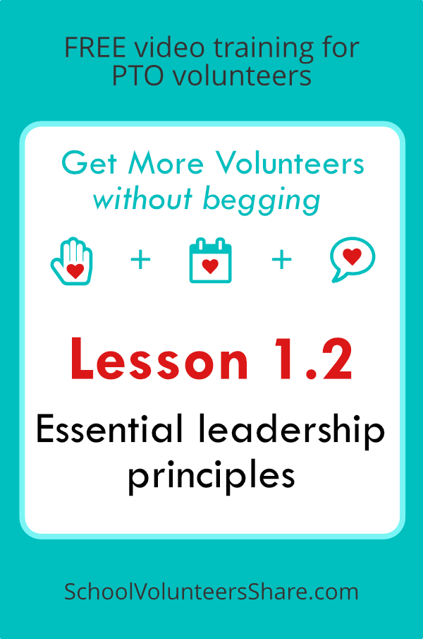 Lesson 1.2 - Four essential leadership principles  from  Get More Volunteers Without Begging.  Free video training for PTO leaders created by Jen B. Cosgrove, SchoolVolunteersShare.com