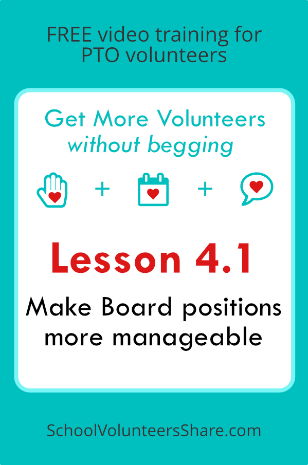 Lesson 4.1 - Make Board positions more manageable  from  Get More Volunteers Without Begging.  Free video training for PTO leaders created by Jen B. Cosgrove, SchoolVolunteersShare.com