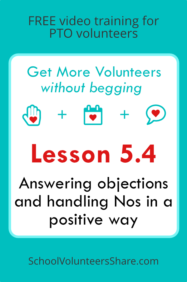 Lesson 5.4 - Answering objections and handling Nos in a positive way  from  Get More Volunteers Without Begging.  Free video training for PTO leaders created by Jen B. Cosgrove, SchoolVolunteersShare.com