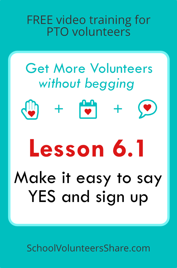 Lesson 6.1 - Make it easy to say yes and sign up  from  Get More Volunteers Without Begging.  Free video training for PTO leaders created by Jen B. Cosgrove, SchoolVolunteersShare.com