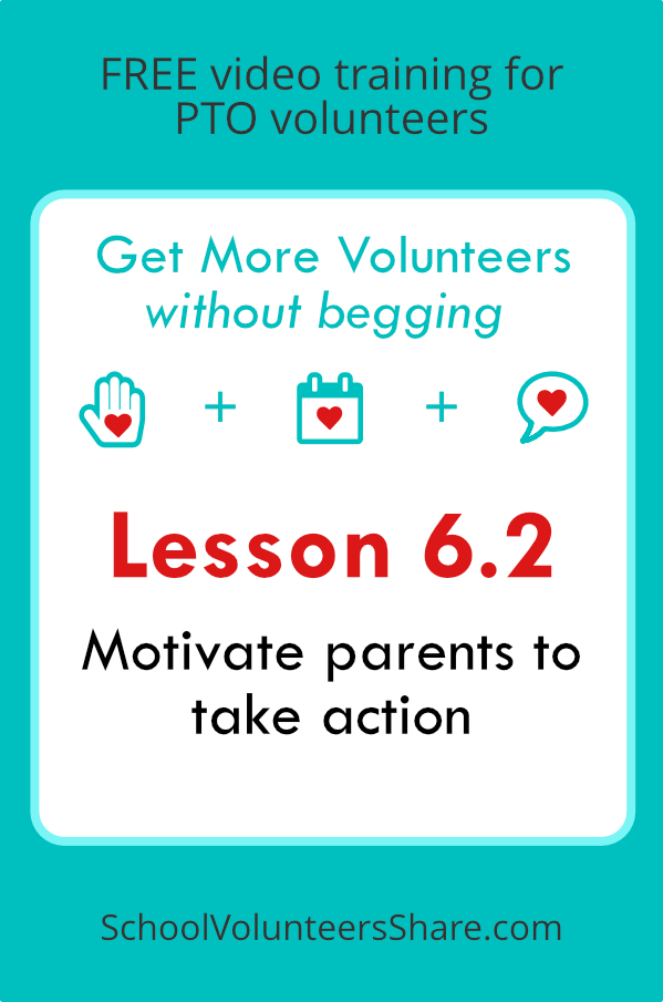 Lesson 6.2 - Motivate parents to take action  from  Get More Volunteers Without Begging.  Free video training for PTO leaders created by Jen B. Cosgrove, SchoolVolunteersShare.com