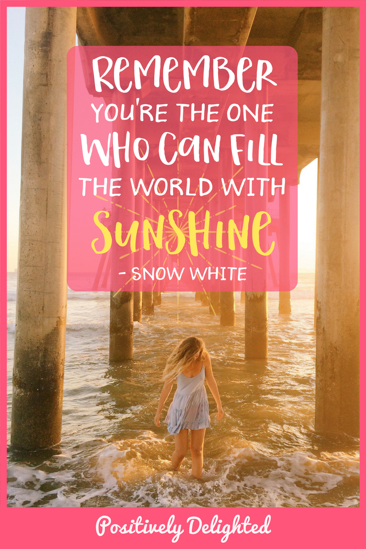 "Snow White quote - ""Remember you're the one who can fill the world with sunshine."""