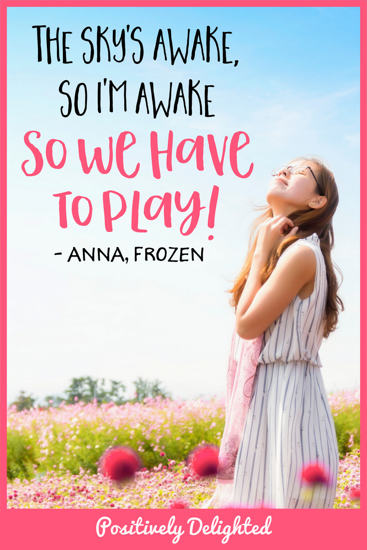 "Frozen - Anna quote ""The sky's awake, so I'm awake. So we have to play!"""