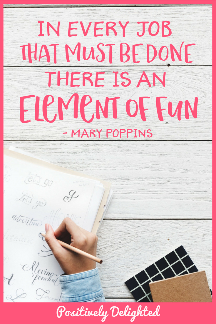 "Mary Poppins quote ""In every job that must be done, there is an element of fun."""