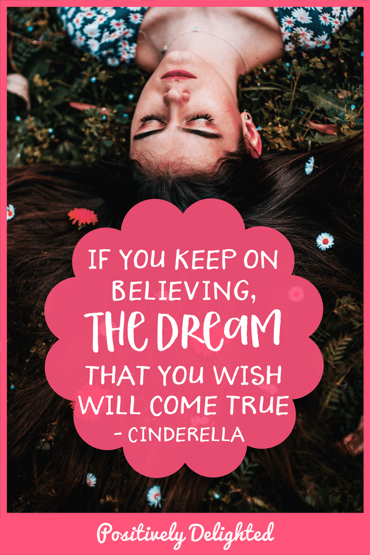 "Cinderella quote - ""If you keep on believing, the dream that you wish will come true."""