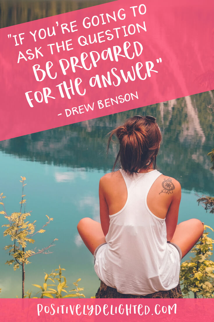 If you're going to ask the question be prepared for the answer inspirational quote.jpg