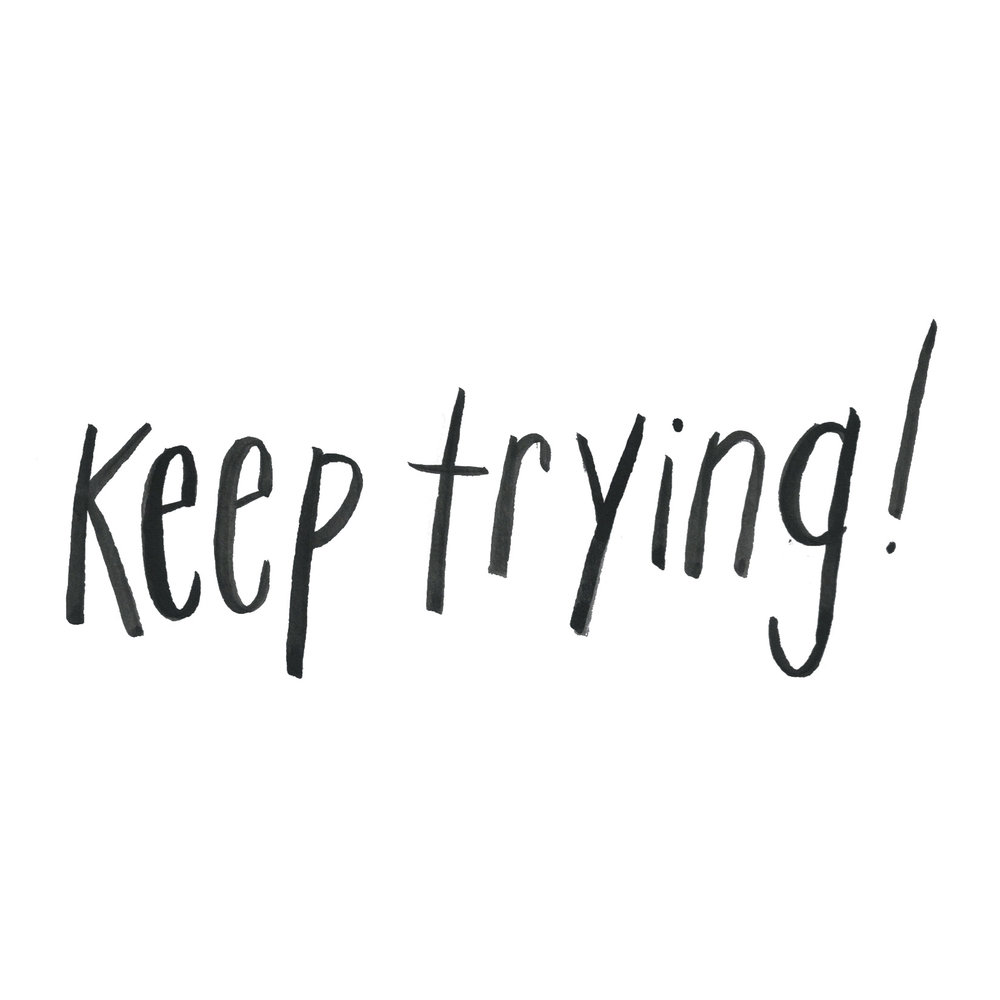 keep trying!.jpg