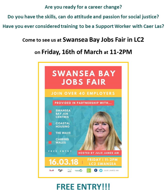 Do you have the skills, can-do attitude and passion for social justice? Have you ever considered training to be a Support Worker with Caer Las? Come to see us at Swansea Bay Jobs Fair on Friday, 16th of March at 11-2PM at the LC2 Swansea