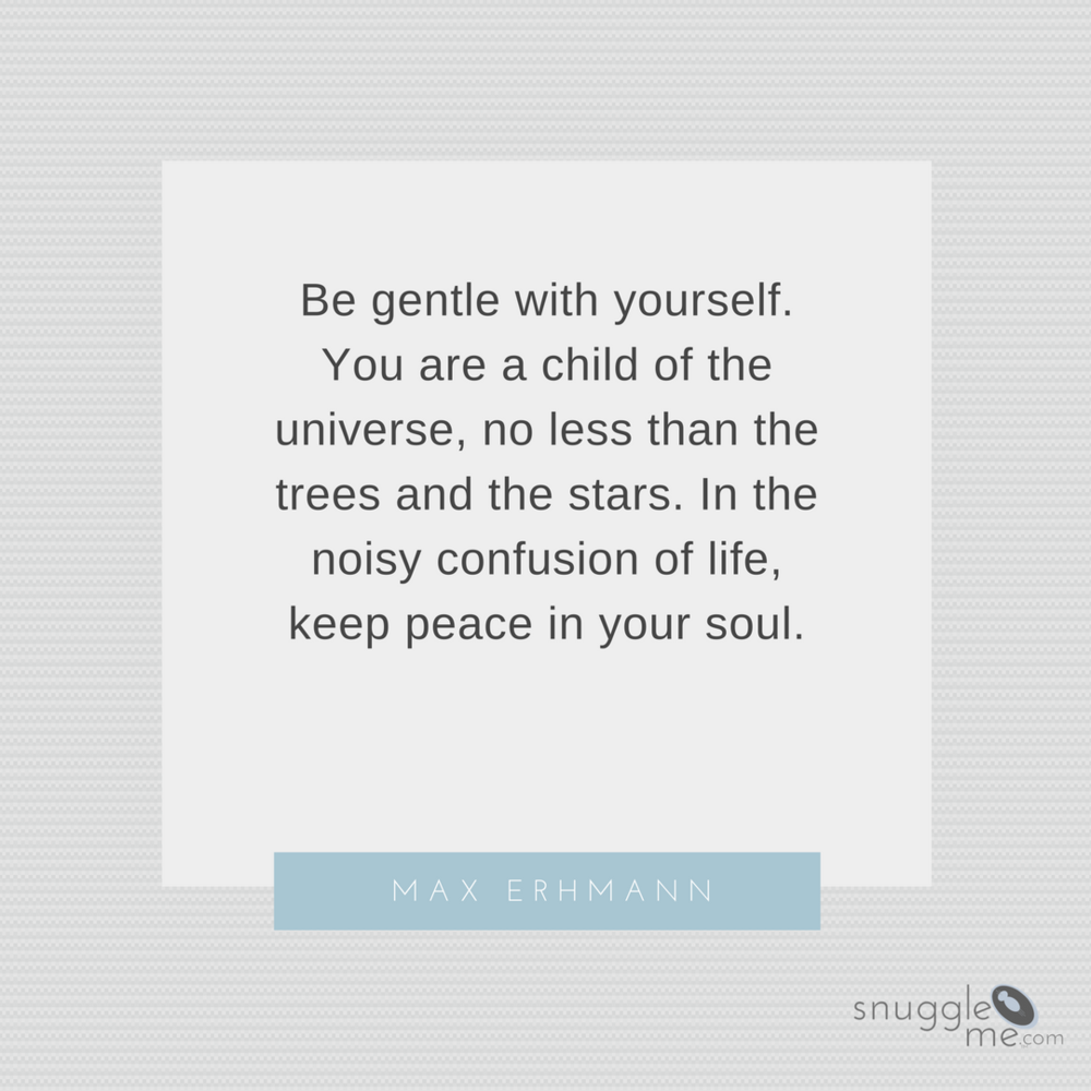 Be-gentle-with-yourself.-You-are-a-child-of-the-universe-no-less-than-the-trees-and-the-stars.-In-the-noisy-confusion-of-life-keep-peace-in-your-soul..png