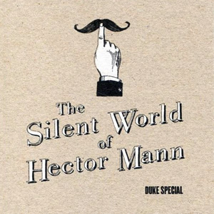 Duke Special | The Silent World of Hector Mann