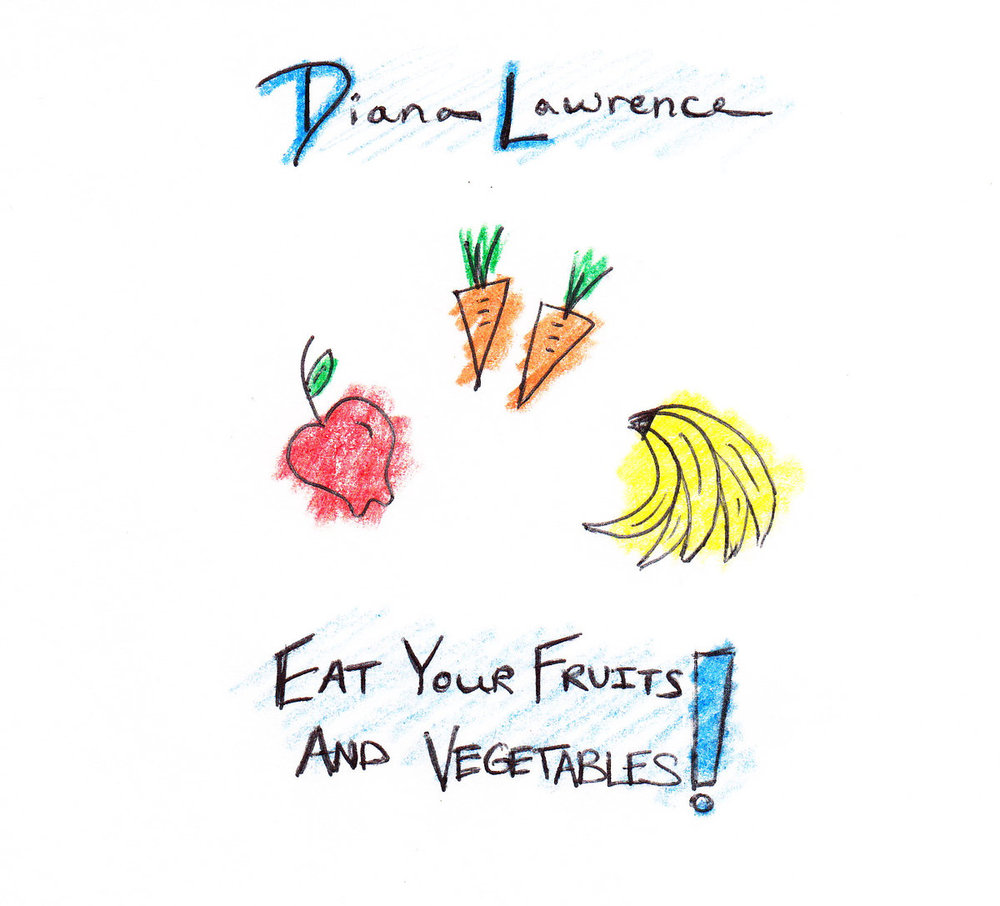 Diana Lawrence | Eat Your Fruits and Vegetables