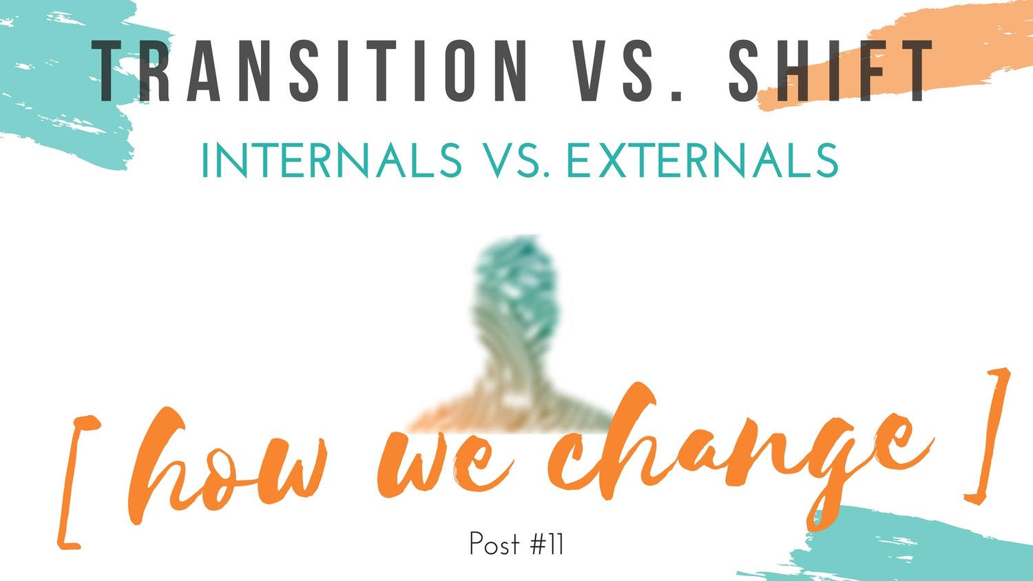 How We Change] - Transition Vs  Shift | Internals Vs  Externals