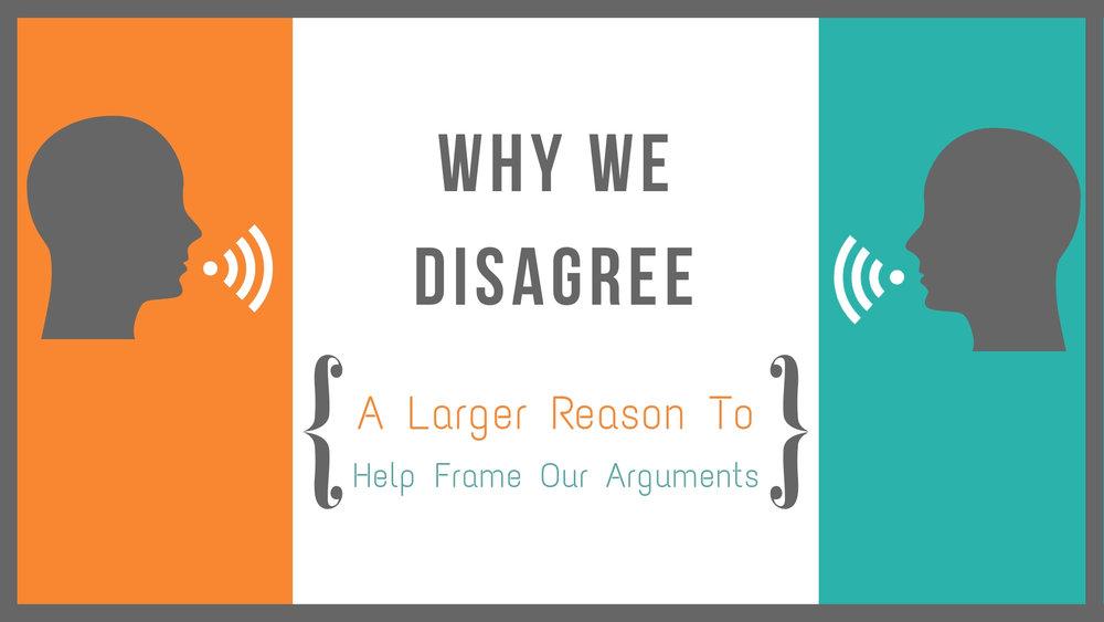 3 Reasons We Might Disagree (1).jpg