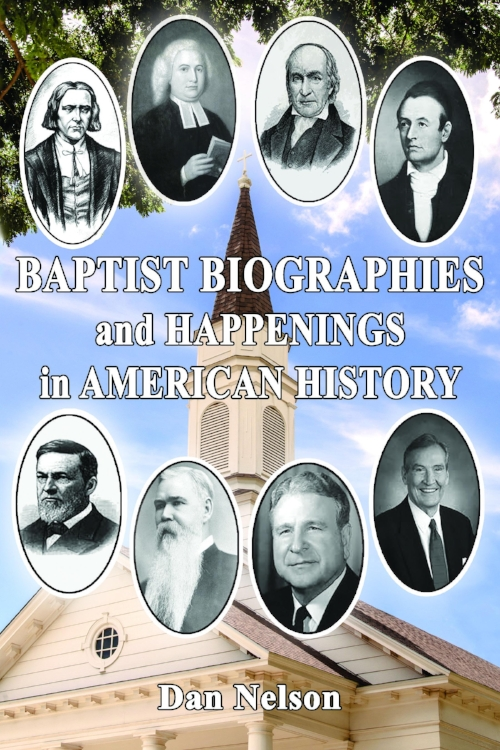 Baptist Biographies and Happenings in America History by Dan Nelson