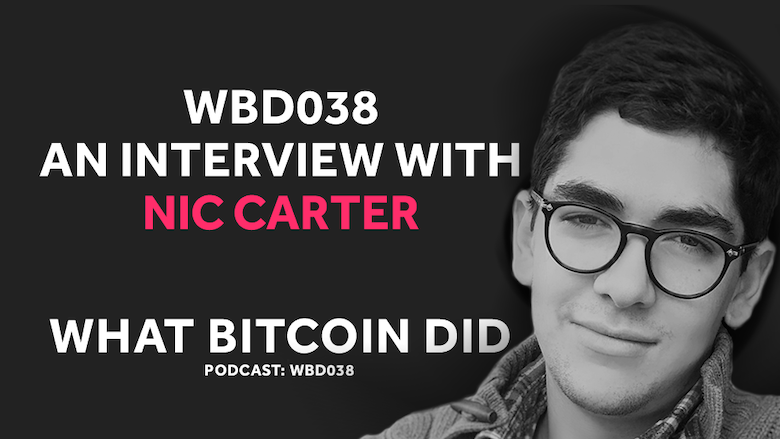 Questioning the Obsession with Blockchains and On-Chain Governance with Nic Carter     WBD038 - OCTOBER 12, 2018