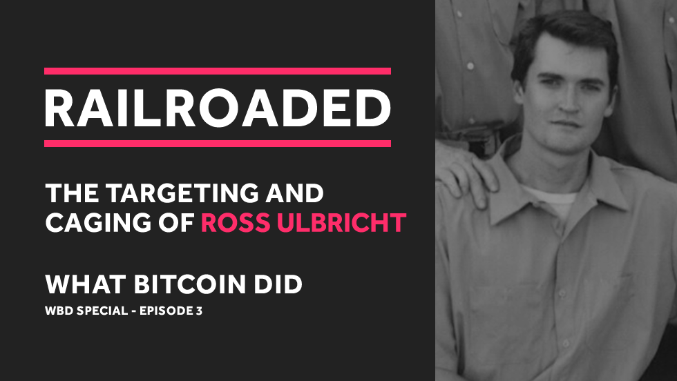 Railroaded - The Targeting and Caging of Ross Ulbricht - EP3.png