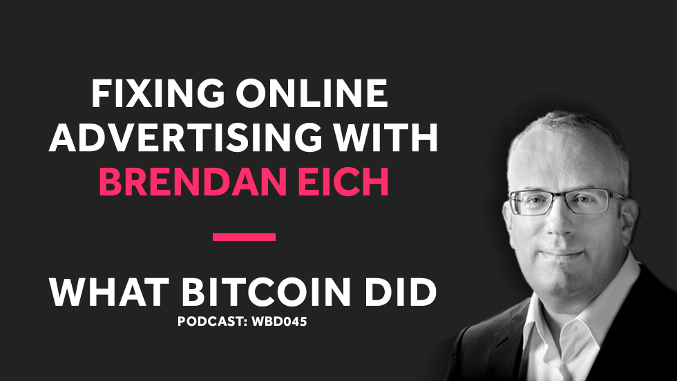 Brave's Brendan Eich on Fixing Online Advertising     WBD045 - NOVEMBER 6, 2018
