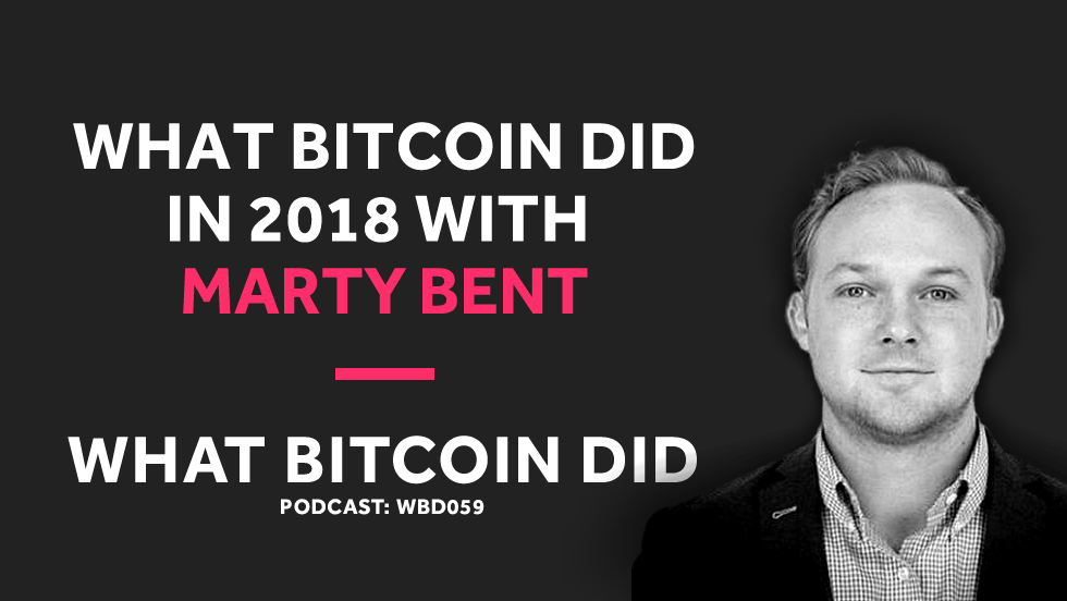 Marty Bent on What Bitcoin Did in 2018     DECEMBER 28, 2018