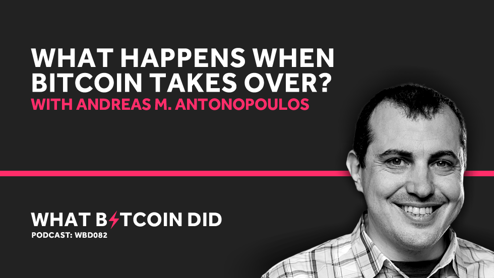 Andreas M. Antonopoulos on What Happens When Bitcoin Takes Over     MARCH 5, 2019