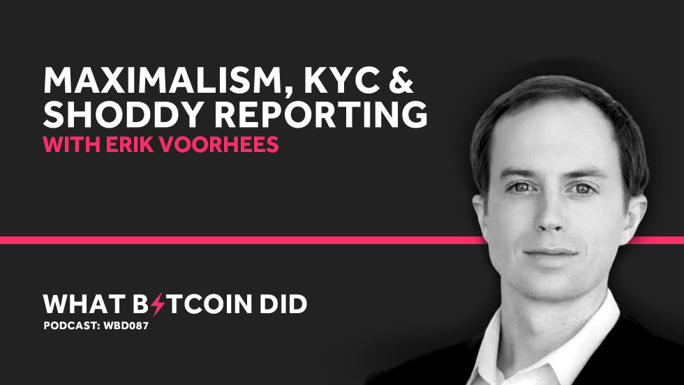 Erik Voorhees on Maximalism, KYC & Shoddy Reporting     MARCH 22, 2019