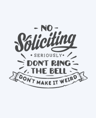 No Soliciting, seriously..