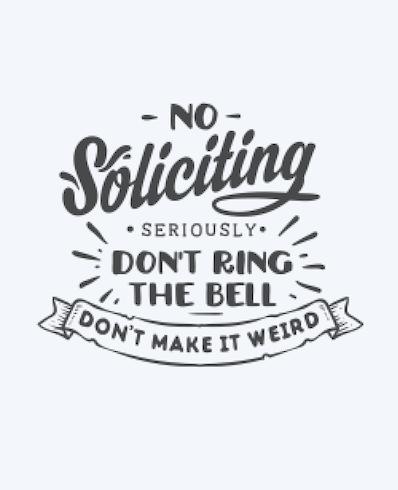 No Soliciting, seriously..