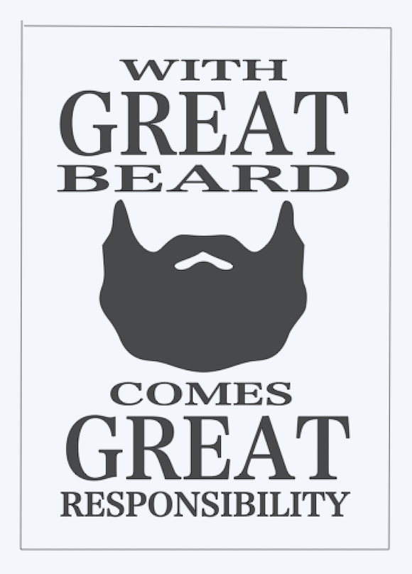 With Great Beard comes..