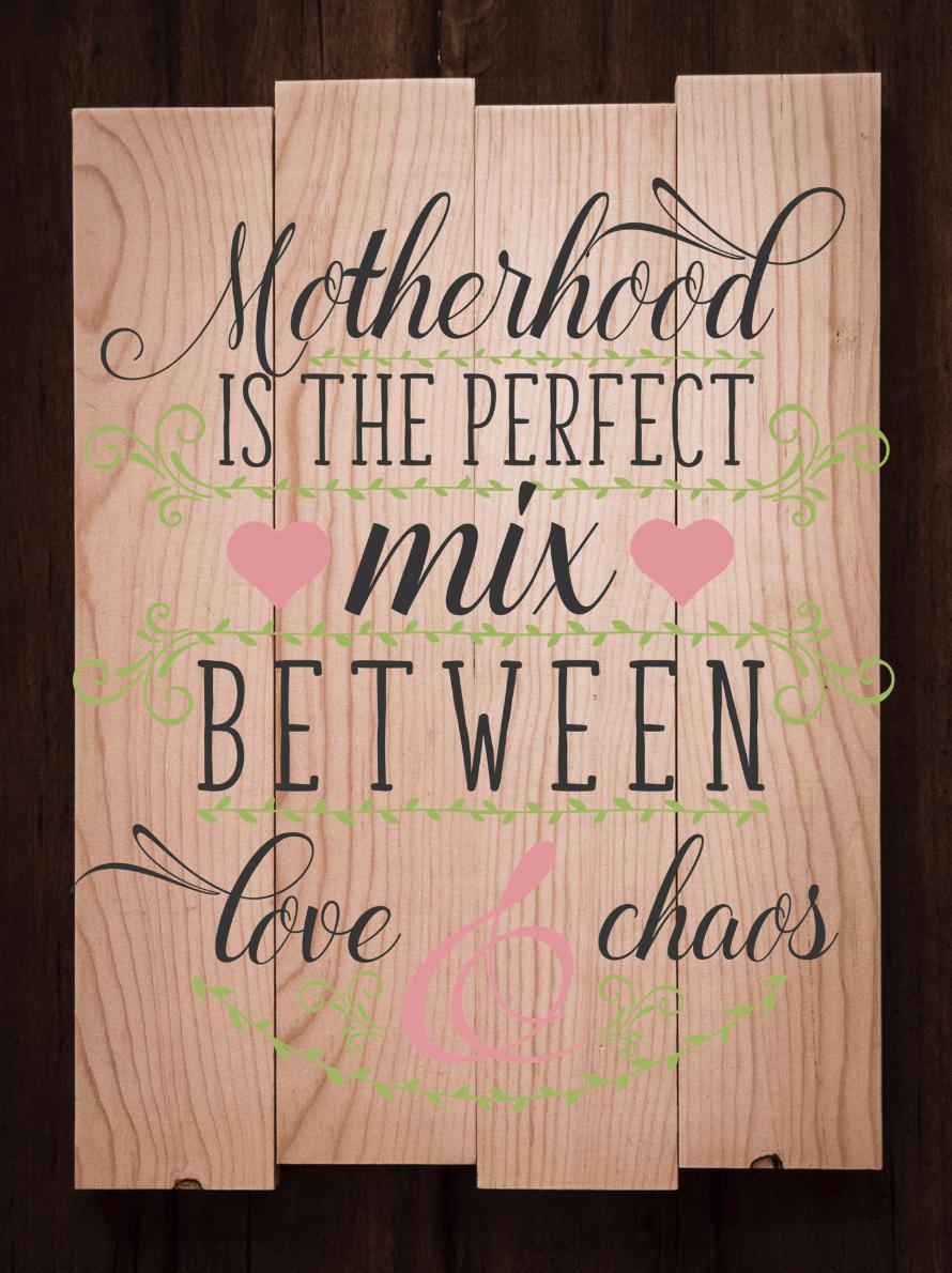 Motherhood is the perfect mix..
