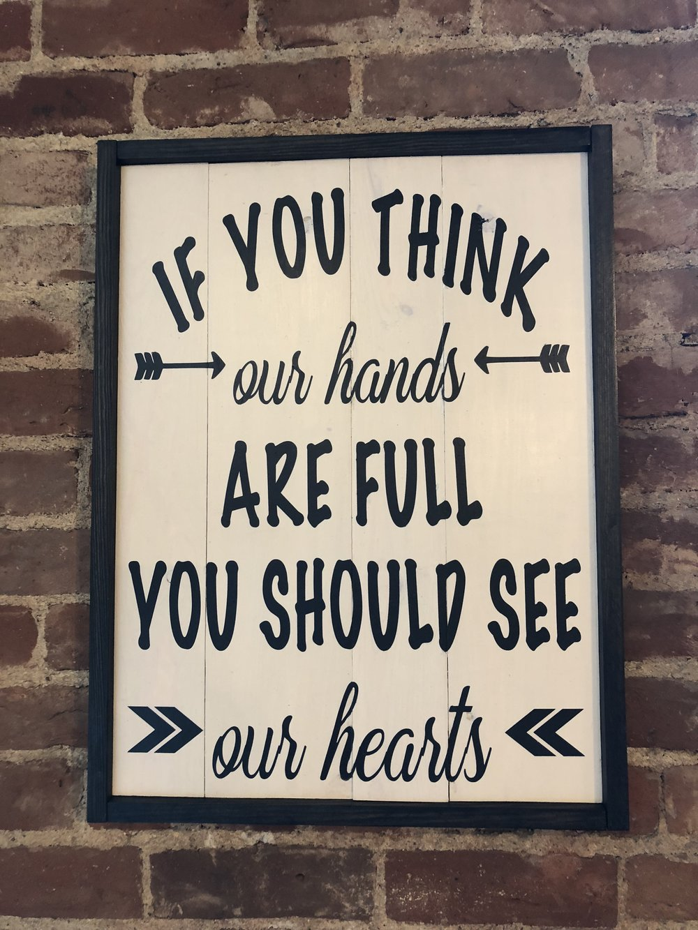 If you think our hands are full You should see our hearts