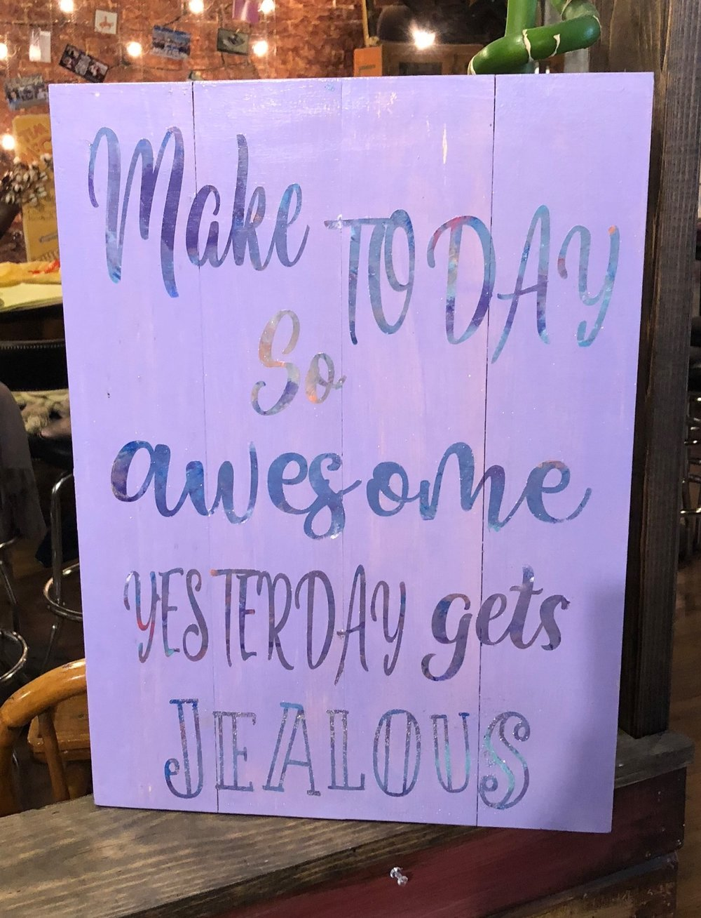Make today so Awesome yesterday gets..