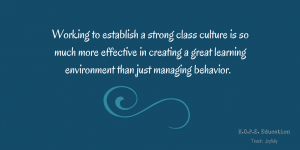Establishing a strong class culture is the best way to create a great learning environment.
