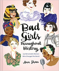 The 100 revolutionary women highlighted in this gorgeously illustrated book were bad in the best sense of the word: they challenged the status quo and changed the rules for all who followed. From pirates to artists, warriors, daredevils, scientists, activists, and spies, the accomplishments of these incredible women vary as much as the eras and places in which they effected change. Featuring bold watercolor portraits and illuminating essays by Ann Shen,  Bad Girls Throughout History  is a distinctive, gift-worthy tribute.  $19.95