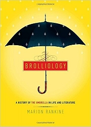 In the spirit of the best literary gift books,  Brolliology  is a beautifully designed and illustrated tour through literature and history. It surprises us with the crucial role that the oft-overlooked umbrella has played over centuries--and not just in keeping us dry. Marion Rankine elevates umbrellas to their rightful place as an object worthy of philosophical inquiry.  $16.99
