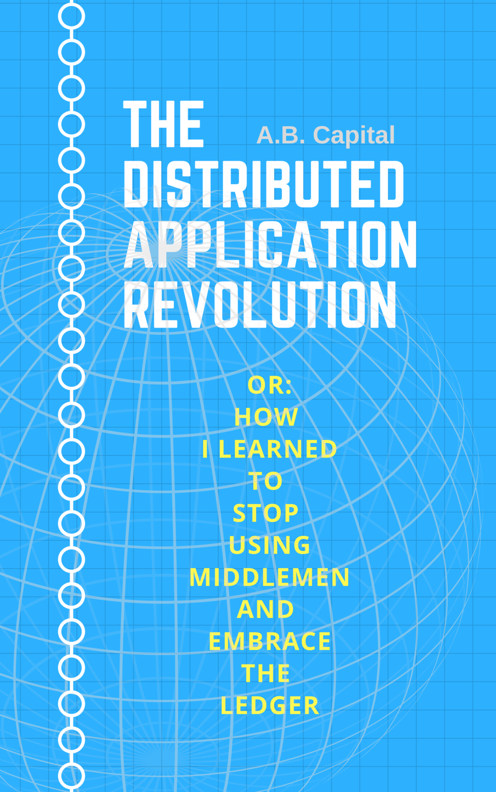 The Distributed Application Revolution - OR: How I Learned to Stop Using Middlemen and Embrace the Ledger