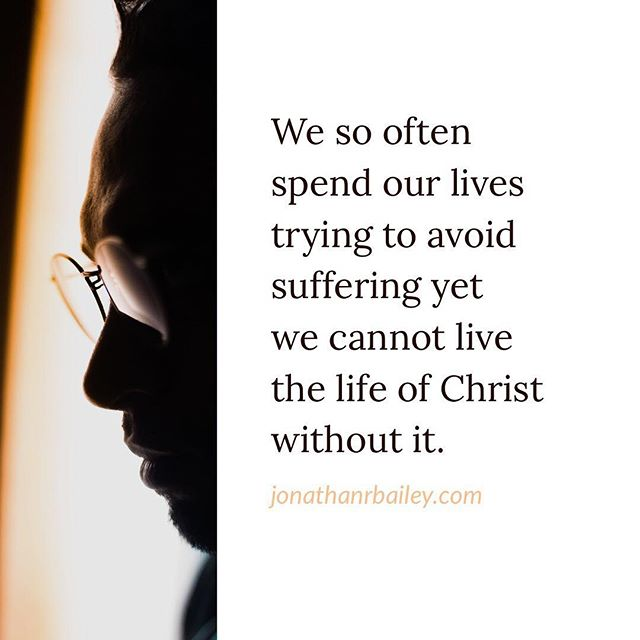 We so often spend our lives trying to avoid suffering yet we cannot live the life of Christ without it.