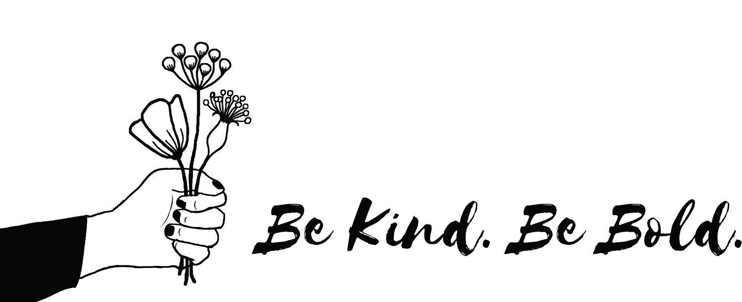 Be Kind. Be Bold.