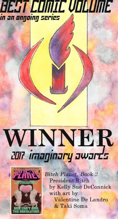 2017 - Winner! Bitch Planet by Kelly Sue DeConnickAutumnlands by Kurt BusiekWonder Woman by Greg RuckaSaga by Brian Vaughan