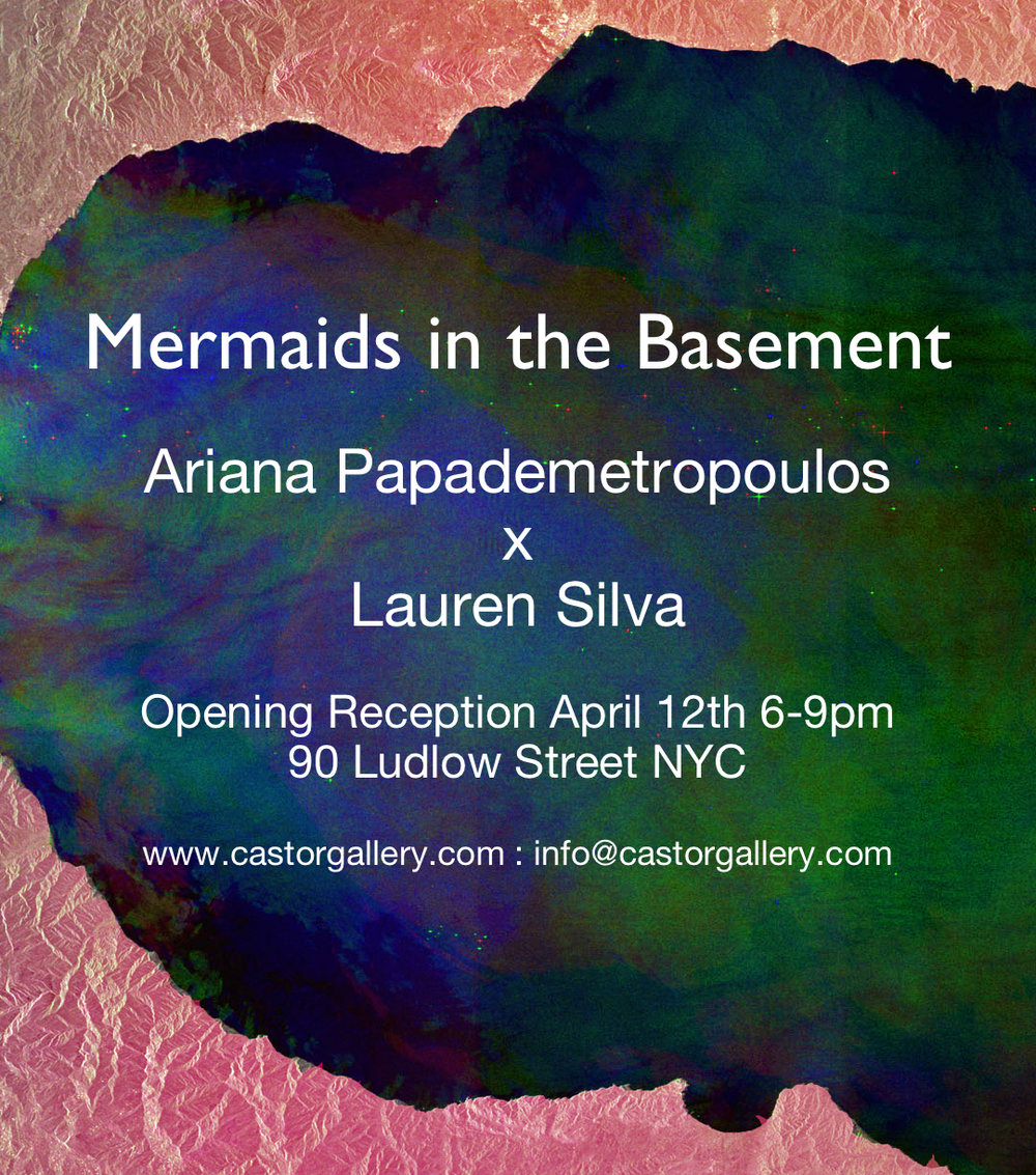 Mermaids in the Basement - A two person show by Arian Papademetropoulos & Lauren Silva, April 12th - May 12th
