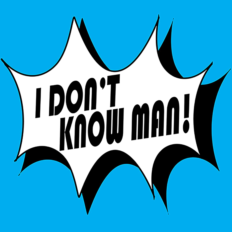 i know man