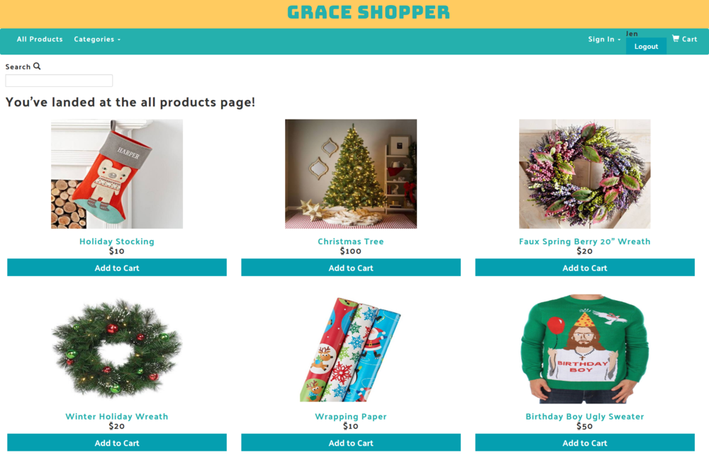 Grace Shopper - • An e-commerce store specialized in seasonal items. Built using Express, Sequelize, React, Redux, OAuth, and Passport.• Responsible for rendering the product page, managing the shopping cart flow, and styling the entire app.