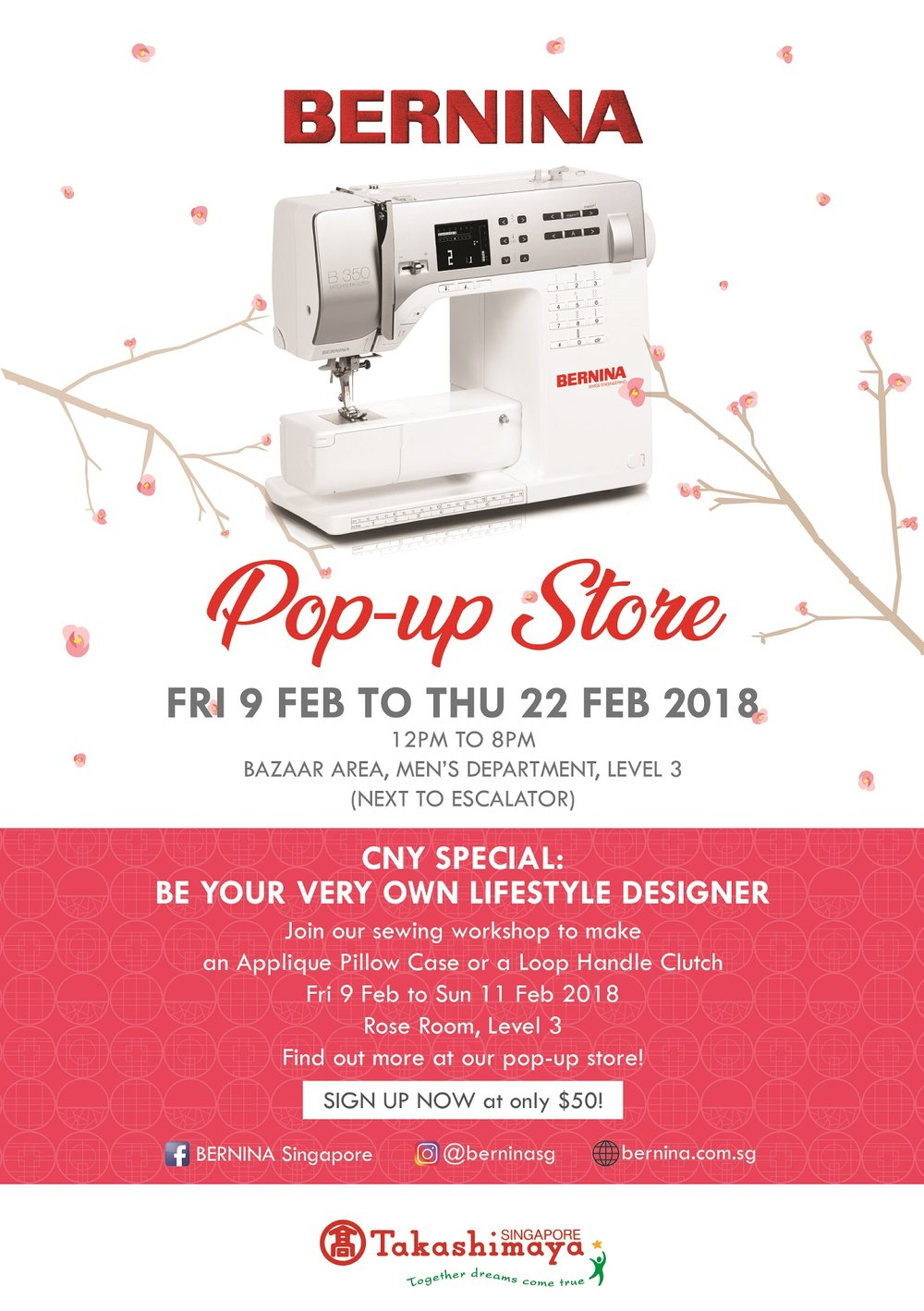 - Register now to join us at our CNY sewing workshops and learn how to sew items such as 春 Applique pillow case or a loop handle clutch. Perfect activities for getting into the CNY mood! The 90 mins workshop is organised by BERNINA in conjunction with Takashimaya Dept Store and is held at the Rose Room (Level 3) from 9 - 11 Feb (Friday to Sunday).Timeslots: 1pm - 2.30pm or 3.30pm - 5pmThe workshop is chargeable at a nominal fee of only $50.To sign up, simply click on the heading