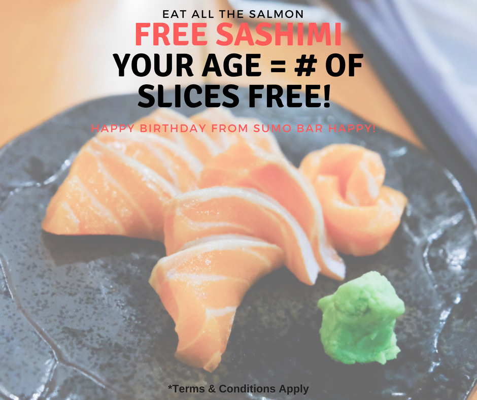 Happy Birthday We Want To Feed Your Love Of Salmon Well Give You Free Sashimi Slices Equal Age For Example If Youre 30 Years Old Youll