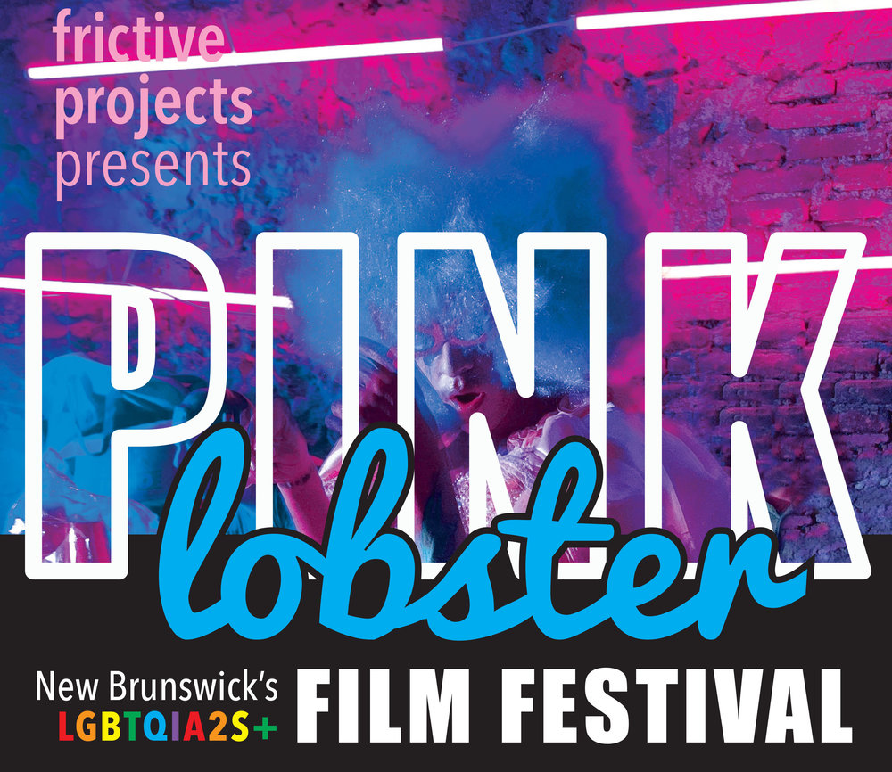 Pink Lobster - New Brunswick's First LGBTQ+ Film FestivalSpearheaded by Frictive's Robert W. Gray, the Pink Lobster Film Festival had its first run in February of 2017. It has established itself as New Brunswick's first and premier LGBTQ+ film festival, devoted to celebrating and bringing the stories of LGBTQ+ communities in not only Canada, but around the world, to audiences in New Brunswick. It has received a very warm welcome from audiences and has attracted attention from filmmakers across the globe. Frictive Pictures looks forward to marking the Pink Lobster Film Festival as an annual tradition in the capital region of New Brunswick.