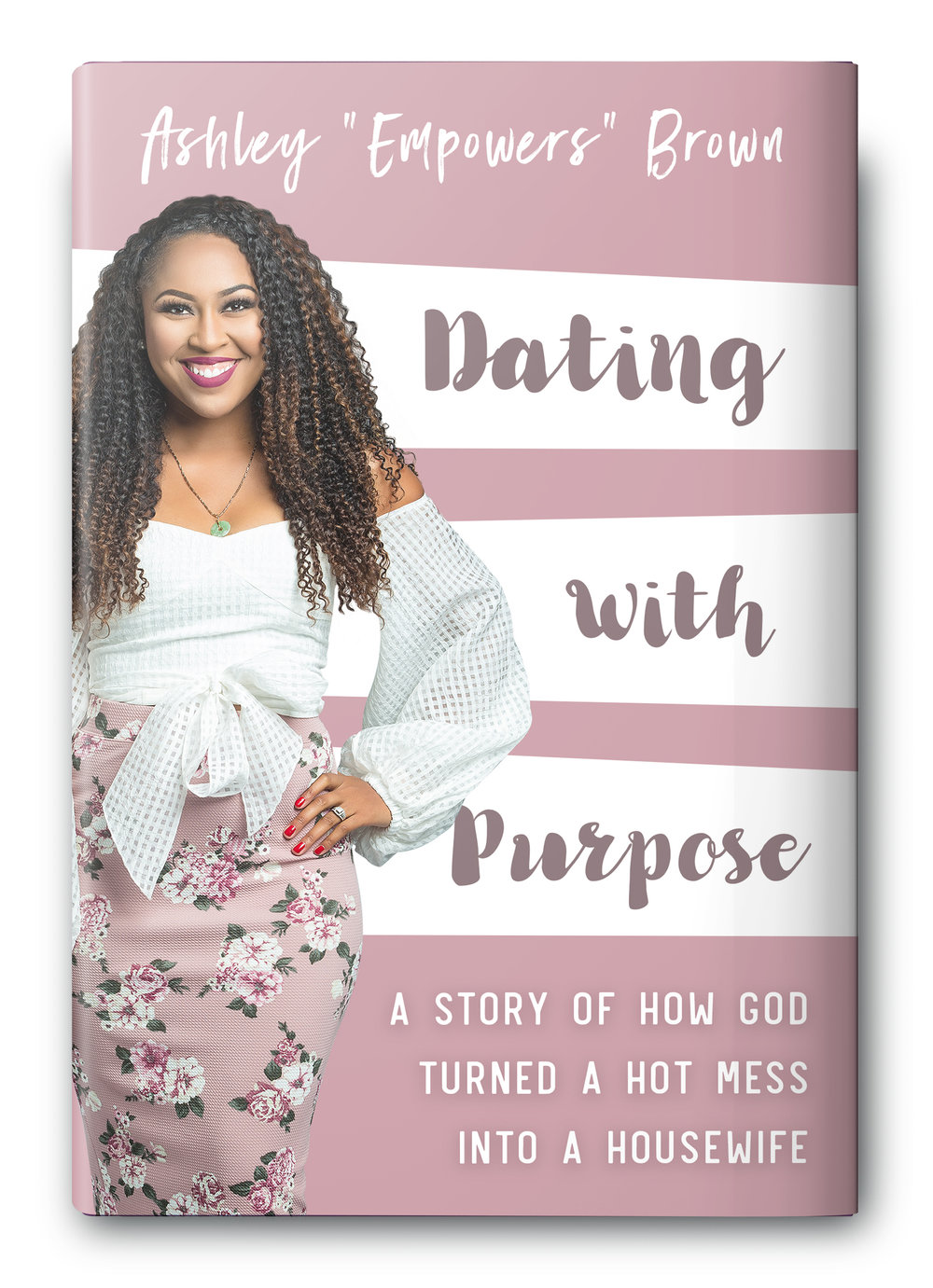 Ashley's Book.  Dating With Purpose: A Story Of How God Turned a Hot Mess Into a Housewife