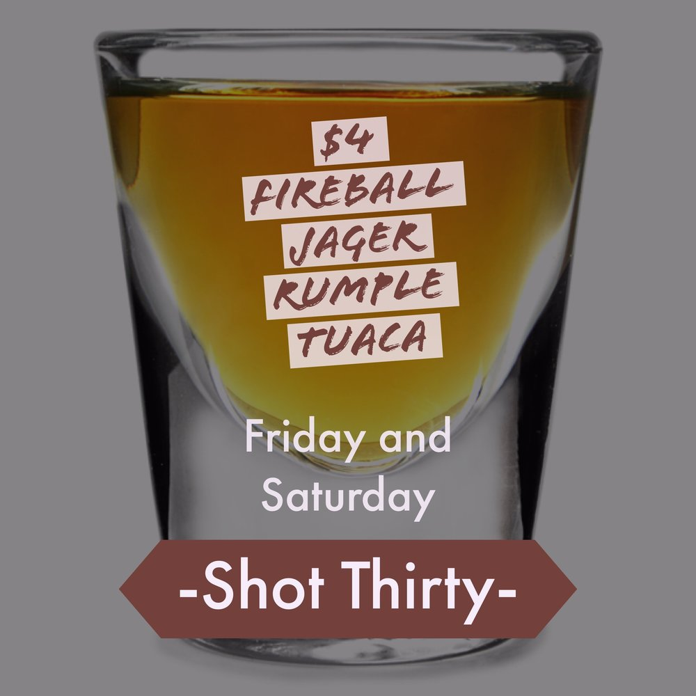 Fridays & Saturdays- Shot Thirty! -