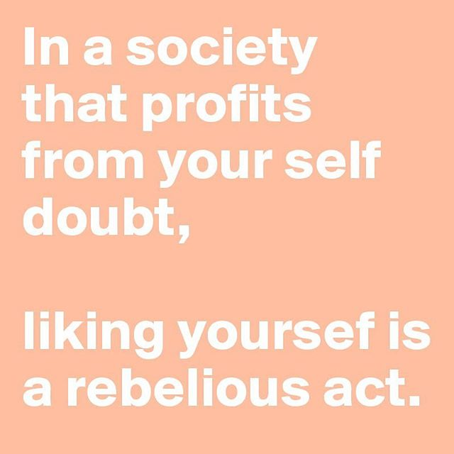 Liking yourself is a rebellious act ... and we LOVE ourselves ❤️